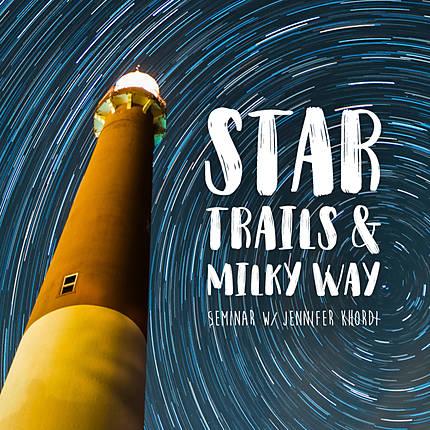 Star Trails and Milky Way Seminar with Jennifer Khordi
