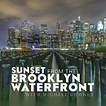 Sunset from the Brooklyn Waterfront with Michael Downey
