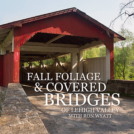 Fall Foliage and Covered Bridges of Lehigh Valley with Ron Wyatt